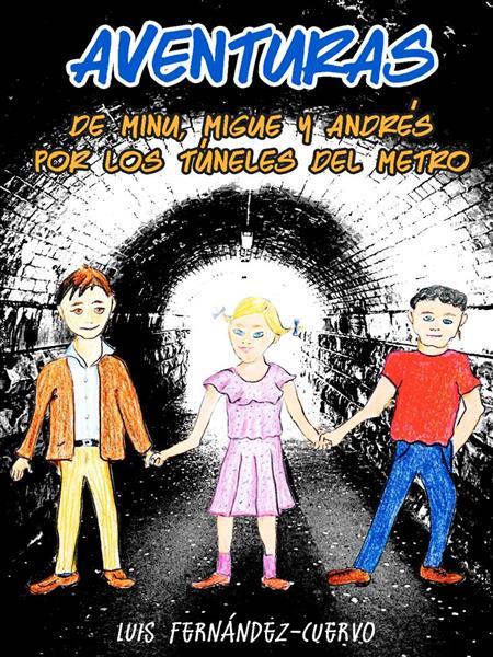 AVENTURAS DE MINU, MIGUE Y ANDRÉS POR LOS TÚNELES DEL METRO