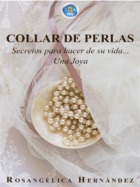 COLLAR DE PERLAS: Secretos para hacer de su vida una joya
