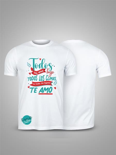 Camiseta: TODOS LOS DIAS BAJO TODOS LOS CLIMAS EN TODOS LOS LUGARES TE AMO.